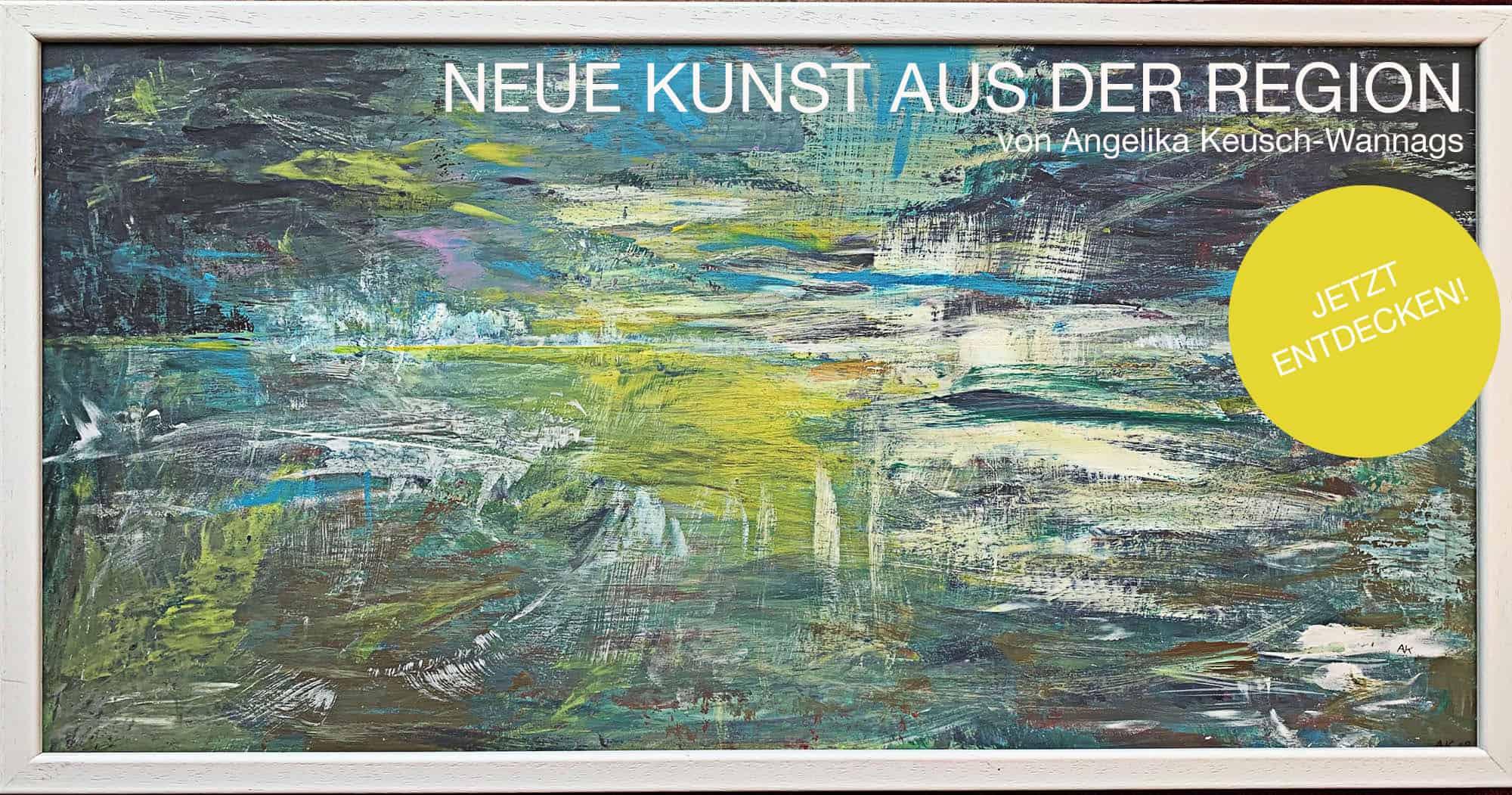 Neue Kunst aus der Nordheide - Angelika Keusch-Wannags